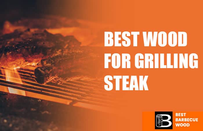 Best Wood for Grilling Steak