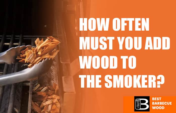 How often must you add Wood to the Smoker?