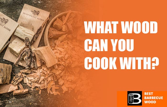 What wood can you cook with?