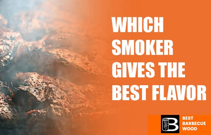 Which Smoker Gives The Best Flavor