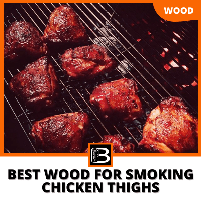 Best Wood For Smoking Chicken Thighs